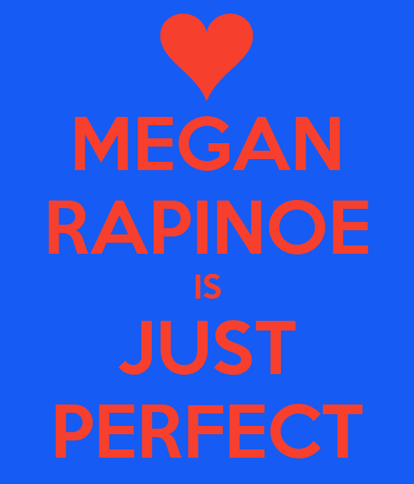 MEGAN RAPINOE IS JUST PERFECT