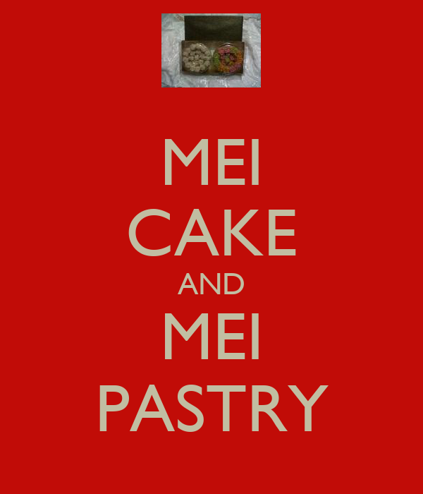 MEI CAKE AND MEI PASTRY
