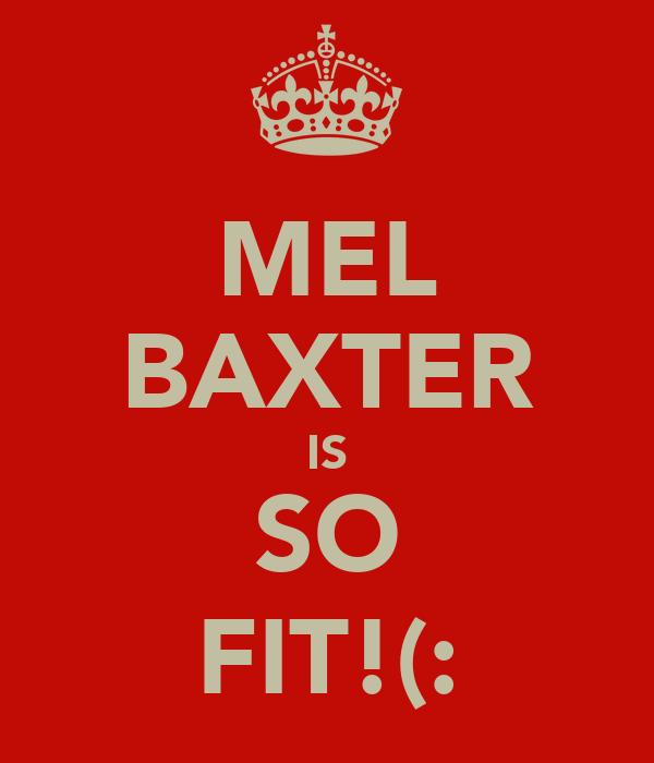 MEL BAXTER IS SO FIT!(: