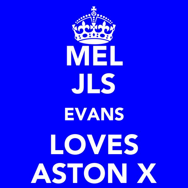 MEL JLS EVANS LOVES ASTON X