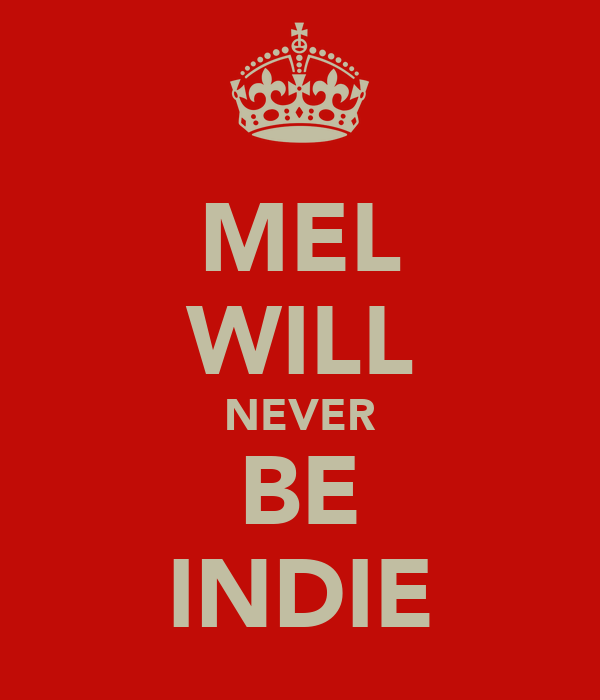 MEL WILL NEVER BE INDIE