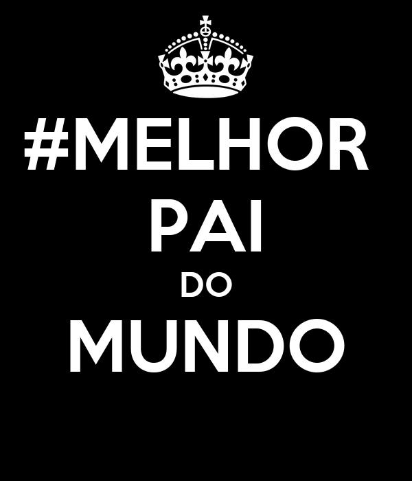#MELHOR  PAI DO MUNDO