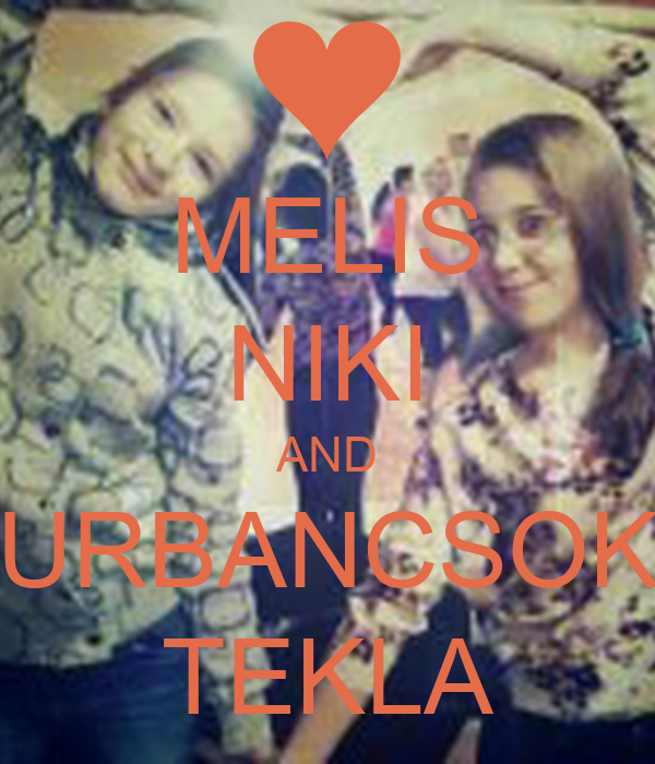 MELIS NIKI AND URBANCSOK TEKLA
