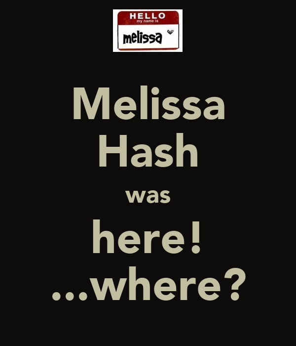 Melissa Hash was here! ...where?