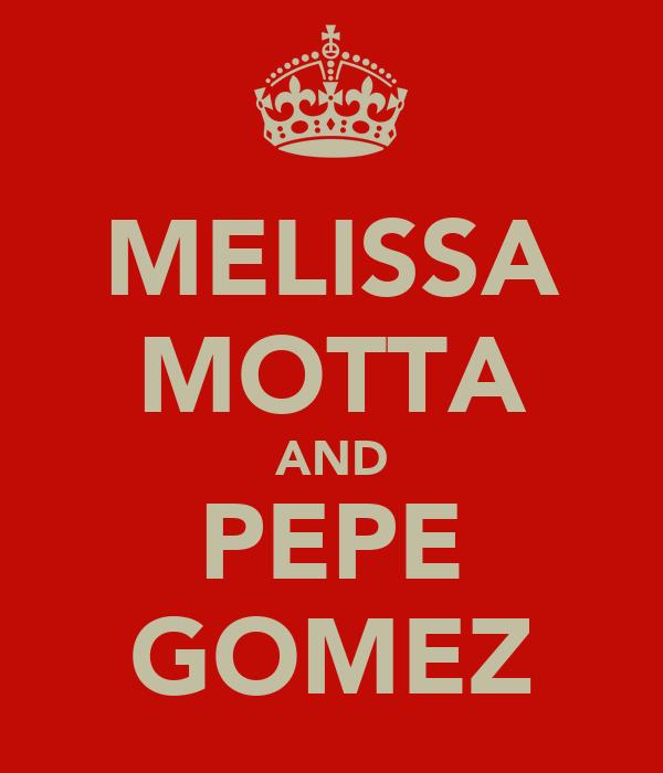 MELISSA MOTTA AND PEPE GOMEZ