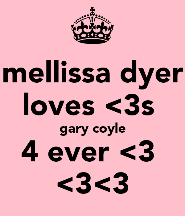 mellissa dyer loves <3s  gary coyle 4 ever <3  <3<3