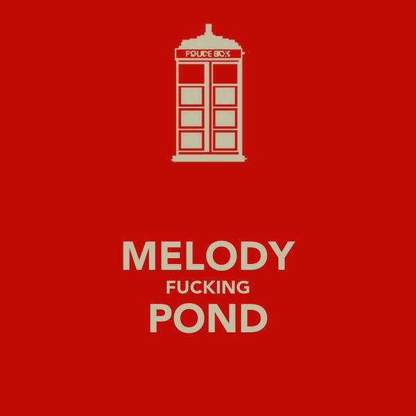 MELODY FUCKING POND