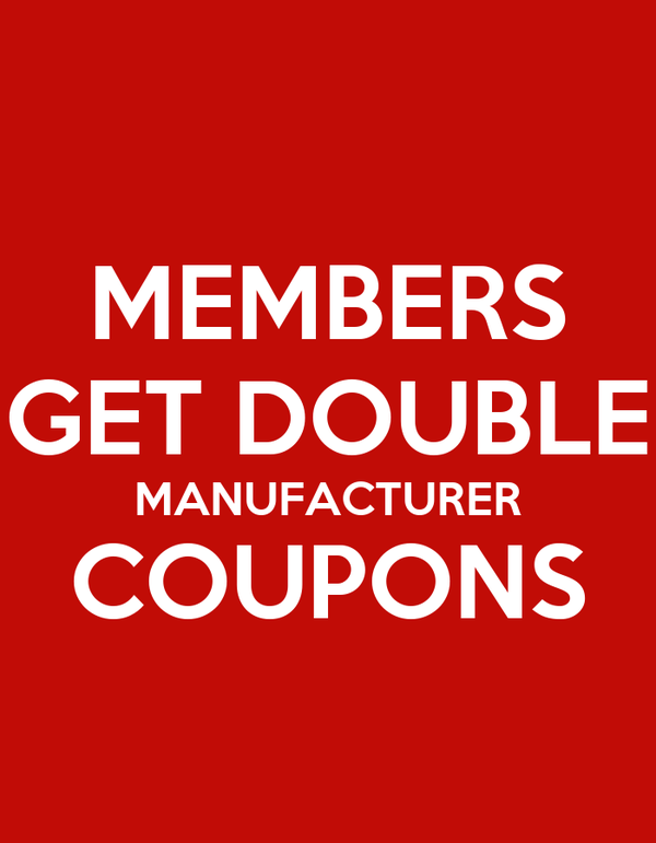 MEMBERS GET DOUBLE MANUFACTURER COUPONS