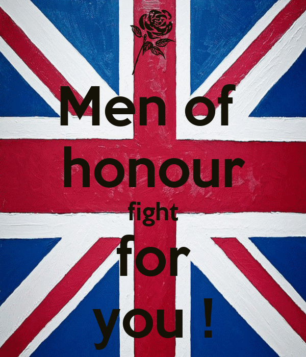 Men of  honour fight for you !