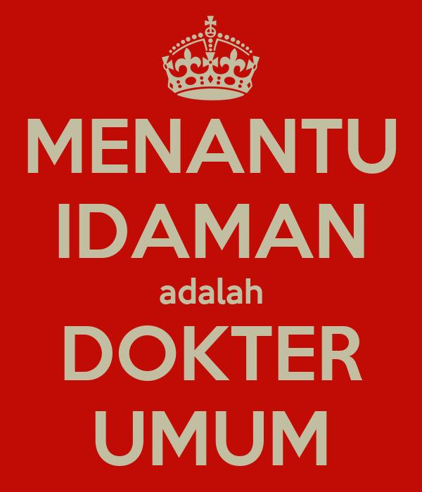 MENANTU IDAMAN adalah DOKTER UMUM