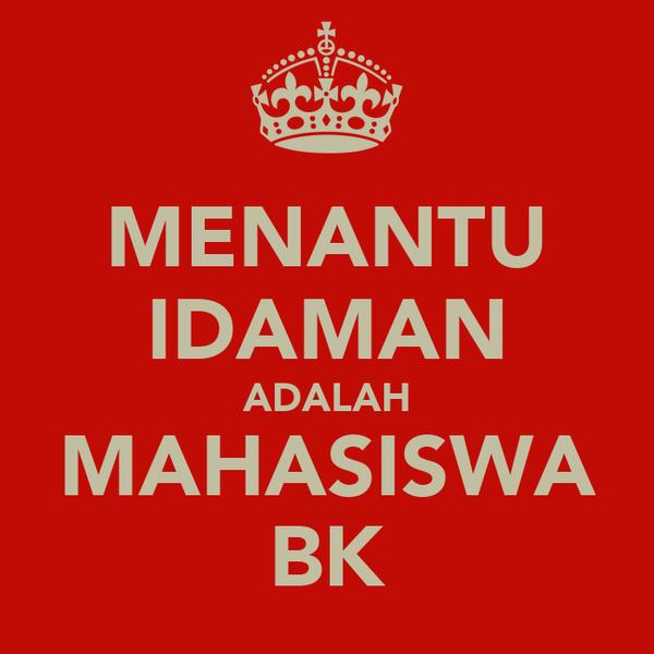 MENANTU IDAMAN ADALAH MAHASISWA BK