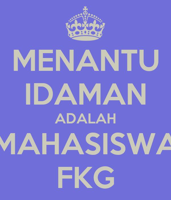 MENANTU IDAMAN ADALAH MAHASISWA FKG