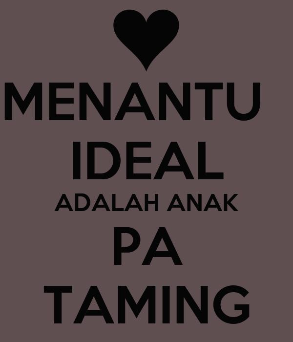 MENANTU   IDEAL ADALAH ANAK PA TAMING