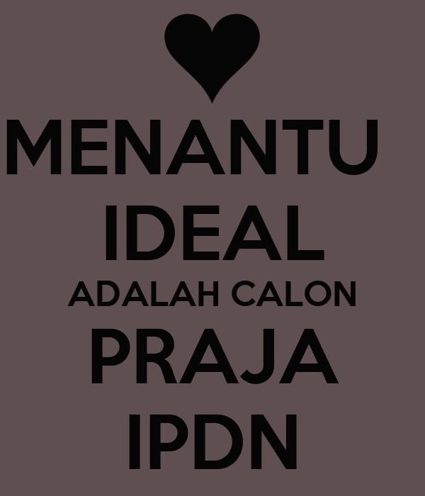MENANTU   IDEAL ADALAH CALON PRAJA IPDN