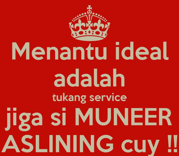 Menantu ideal adalah tukang service jiga si MUNEER ASLINING cuy !!