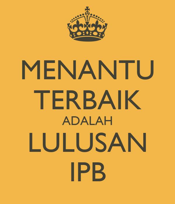 MENANTU TERBAIK ADALAH LULUSAN IPB