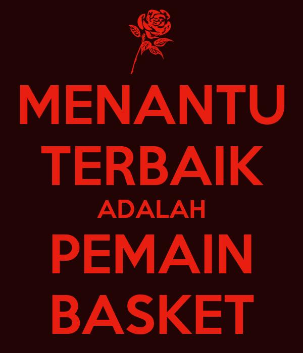 MENANTU TERBAIK ADALAH PEMAIN BASKET