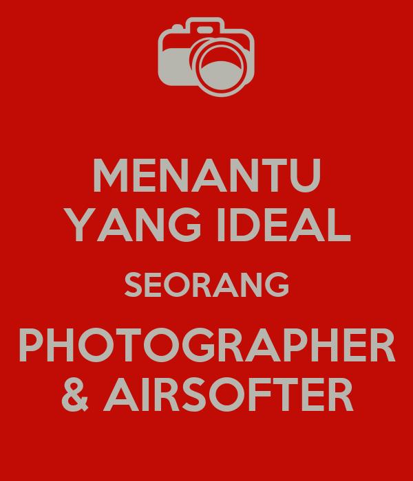 MENANTU YANG IDEAL SEORANG PHOTOGRAPHER & AIRSOFTER
