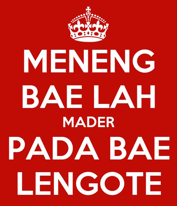 MENENG BAE LAH MADER PADA BAE LENGOTE