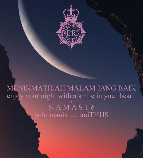 MENIKMATILAH MALAM JANG BAIK enjoy your night with a smile in your heart  ♥ N A M A S T é polo manis  ...  aniTHIJS