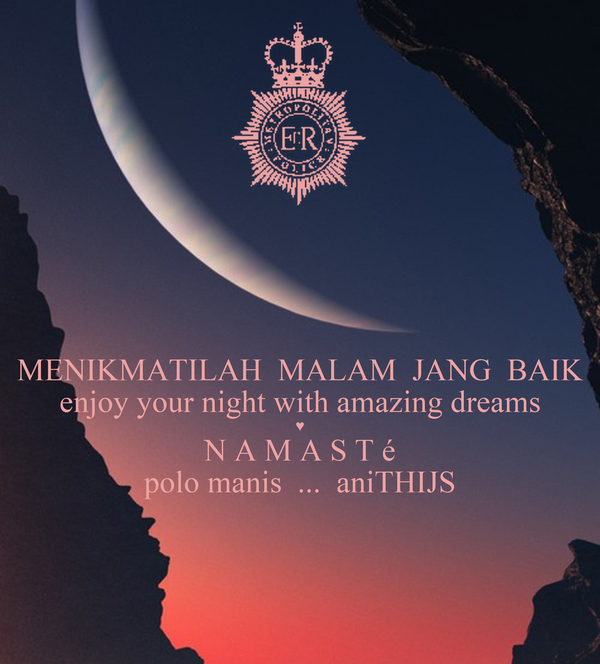 MENIKMATILAH  MALAM  JANG  BAIK enjoy your night with amazing dreams ♥ N A M A S T é polo manis  ...  aniTHIJS