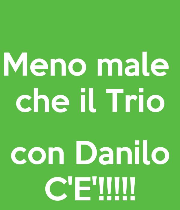 Meno male  che il Trio  con Danilo C'E'!!!!!