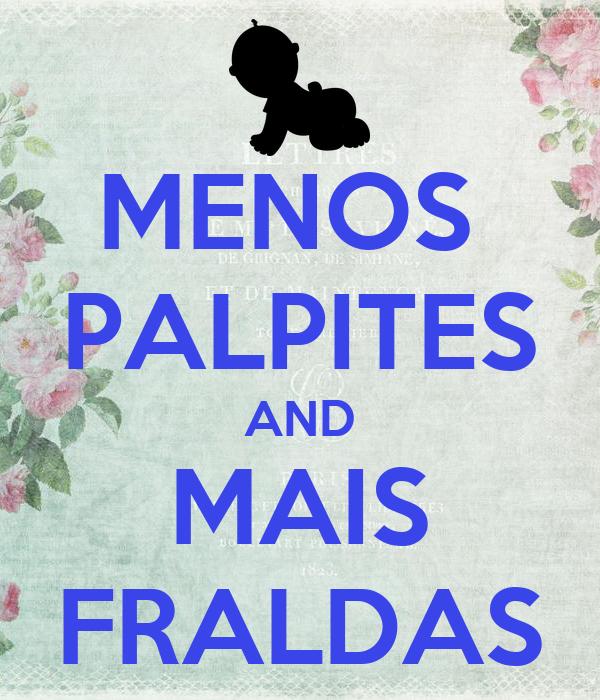 MENOS  PALPITES AND MAIS FRALDAS