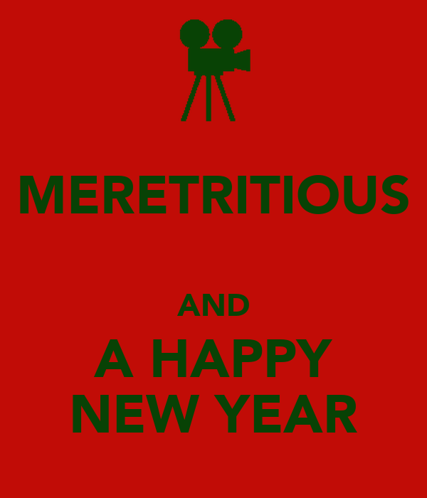 MERETRITIOUS  AND A HAPPY NEW YEAR