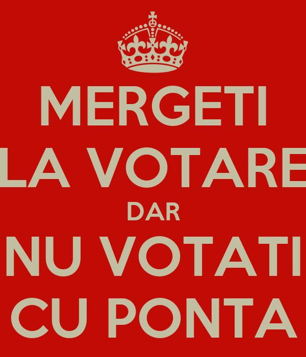 MERGETI LA VOTARE DAR NU VOTATI CU PONTA
