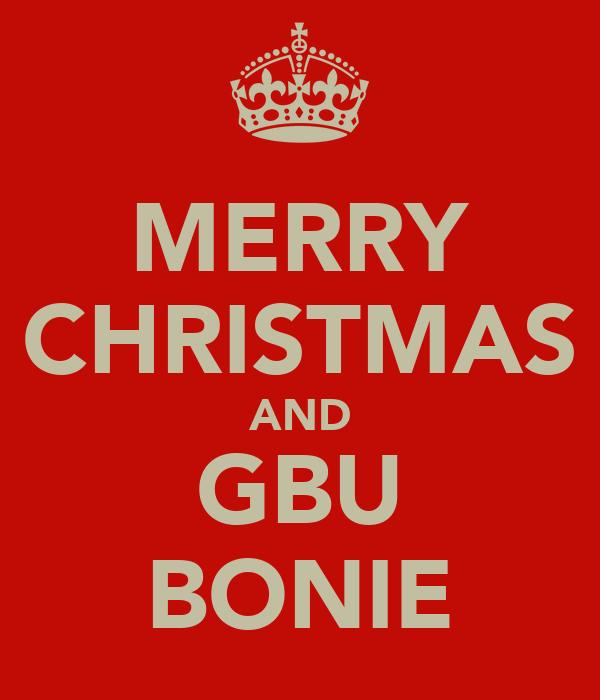 MERRY CHRISTMAS AND GBU BONIE