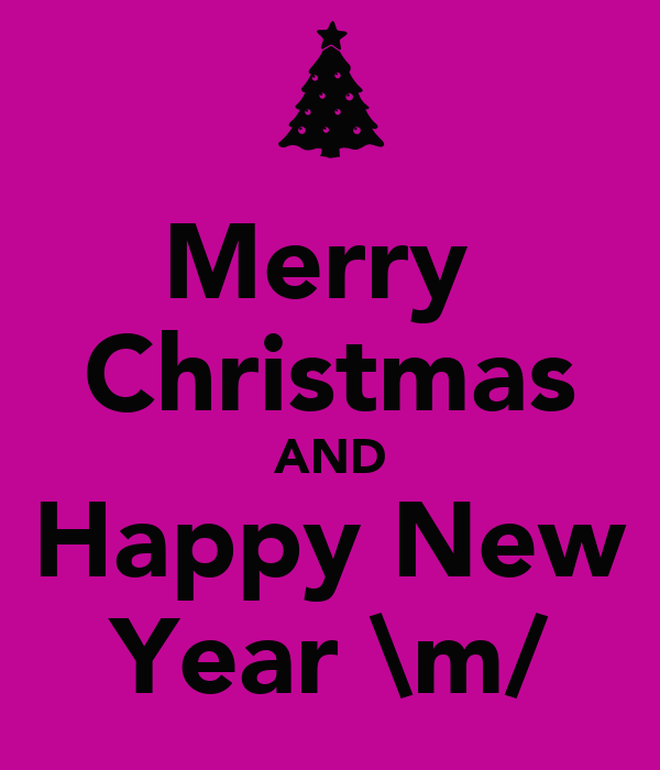 Merry  Christmas AND Happy New Year \m/