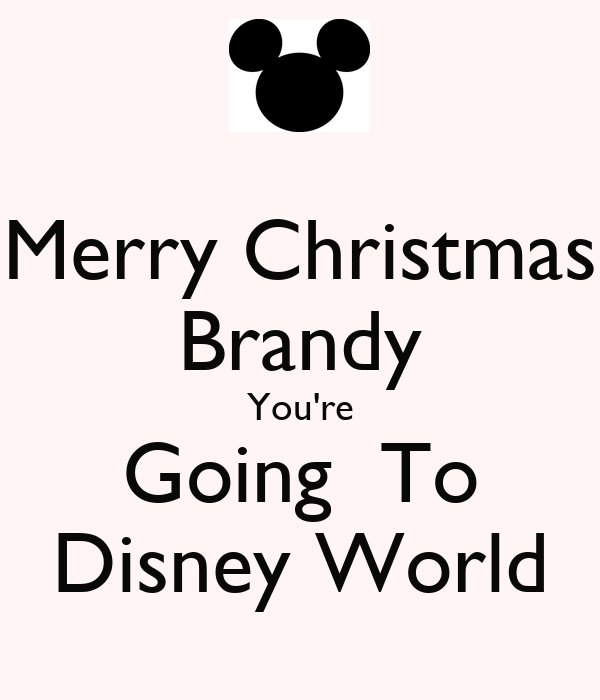 Merry Christmas Brandy You're Going  To Disney World