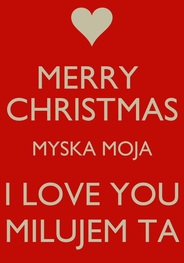 MERRY CHRISTMAS MYSKA MOJA I LOVE YOU MILUJEM TA Poster | marek ...
