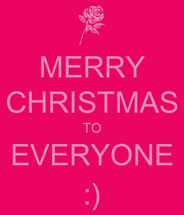 MERRY CHRISTMAS TO EVERYONE :)