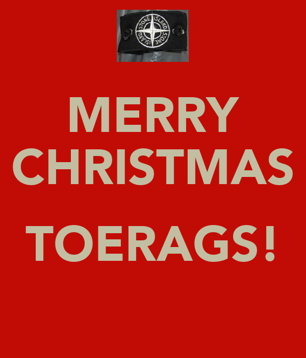 MERRY CHRISTMAS  TOERAGS!
