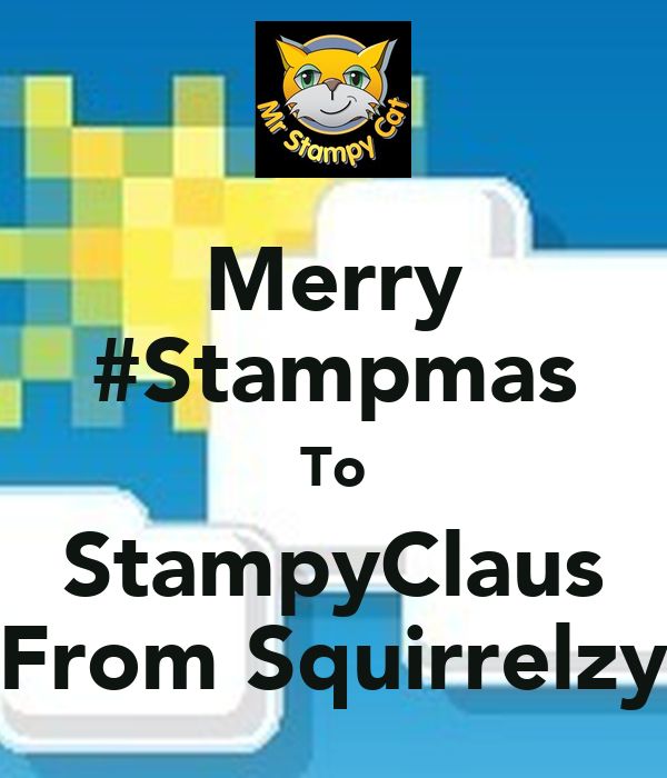 Merry #Stampmas To StampyClaus From Squirrelzy