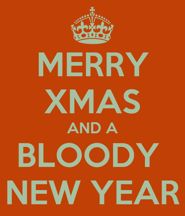 MERRY XMAS AND A BLOODY  NEW YEAR