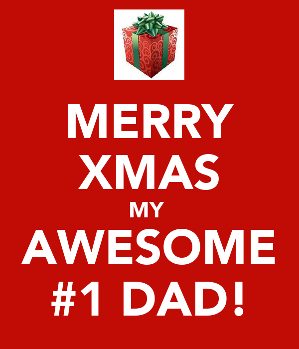 MERRY XMAS MY  AWESOME #1 DAD!