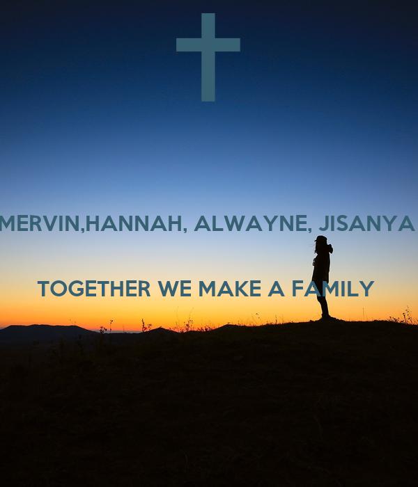 MERVIN,HANNAH, ALWAYNE, JISANYA   TOGETHER WE MAKE A FAMILY