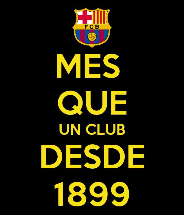MES  QUE UN CLUB DESDE 1899