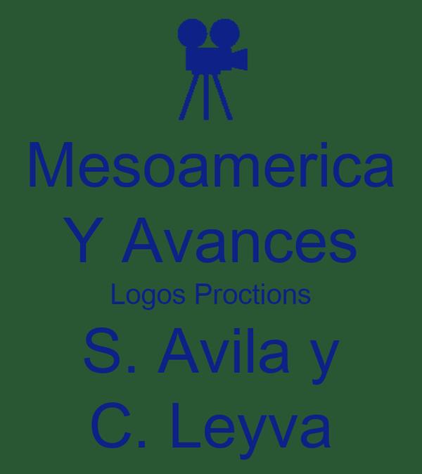 Mesoamerica Y Avances Logos Proctions S. Avila y C. Leyva
