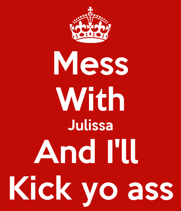 Mess With Julissa And I'll  Kick yo ass