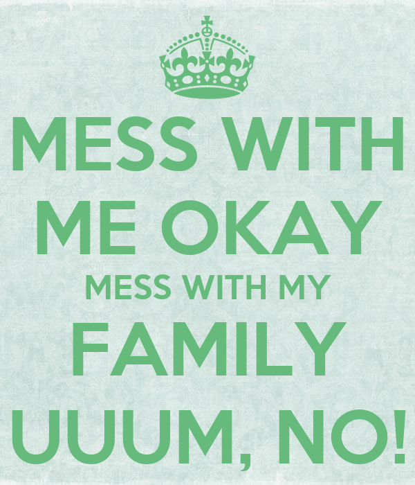 Mess With Me Okay Mess With My Family Uuum No Poster J Keep