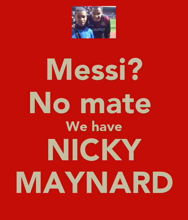 Messi? No mate  We have NICKY MAYNARD