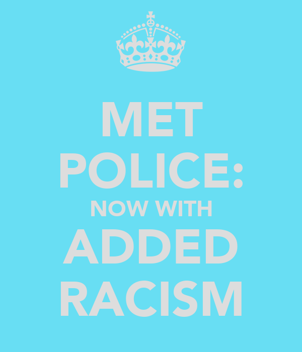 MET POLICE: NOW WITH ADDED RACISM