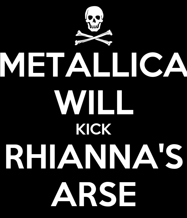METALLICA WILL KICK RHIANNA'S ARSE