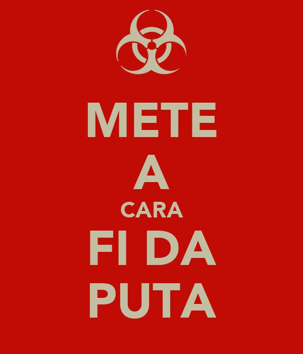 METE A CARA FI DA PUTA