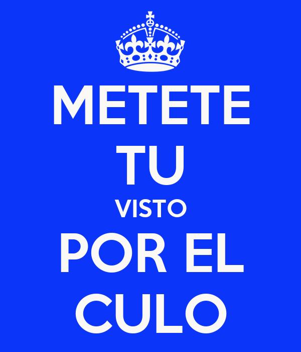 METETE TU VISTO POR EL CULO