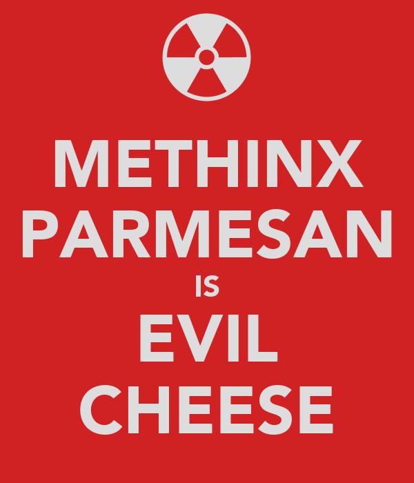 METHINX PARMESAN IS EVIL CHEESE