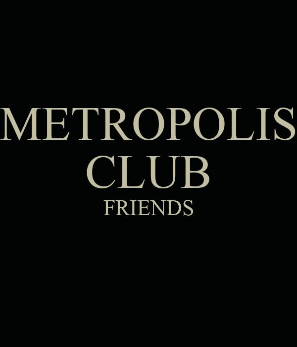 METROPOLIS CLUB FRIENDS